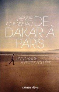 de Dakar à Paris  un voyage à petites foulées Pierre CHERRUAU